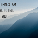 Seven Things I am Afraid to Tell You