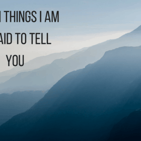 things I am afraid to tell you