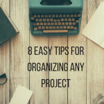 8 Easy Tips for Organizing Any Project